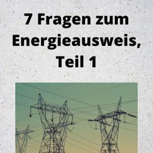 7 Fragen zum Energieausweis, Teil 1